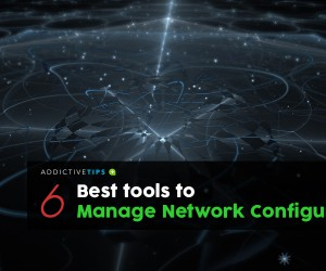 6 Tools to Manage Network Configuration for All Your Devices