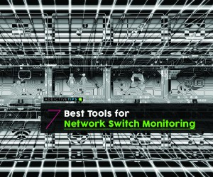 7 Best Network Switch Monitoring Tools