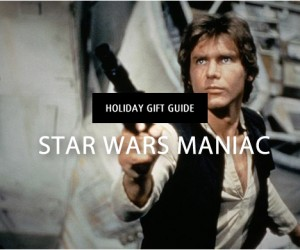 Holiday Gift Guide | Star Wars Maniac