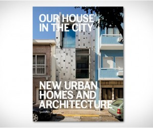 Our House in the City: New Urban Homes and Architecture