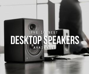 The Best Desktop Speakers