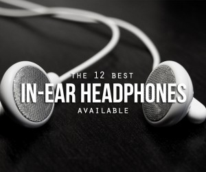 The Best In-Ear Headphones