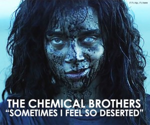 The Chemical Brothers song Sometimes I feel So Deserted