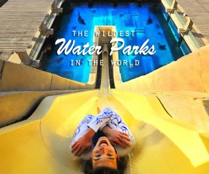 The Worlds Greatest Water Parks