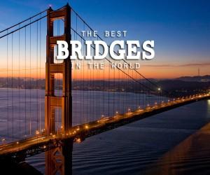The World's Most Beautiful Bridges