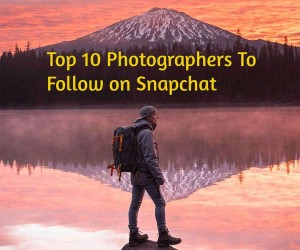 Top 10 Photographers To Follow On Snapchat